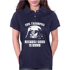 Evil Triumphs Because Good is Dumb Womens Polo