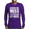 Excuse Me My Eyes Are Up Here Mens Long Sleeve T-Shirt