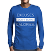 EXCUSES DONT BURN CALORIES Mens Long Sleeve T-Shirt