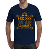 Excuses don't burn calories Mens T-Shirt