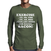 Exercise Eggs are Sides for Bacon Mens Long Sleeve T-Shirt