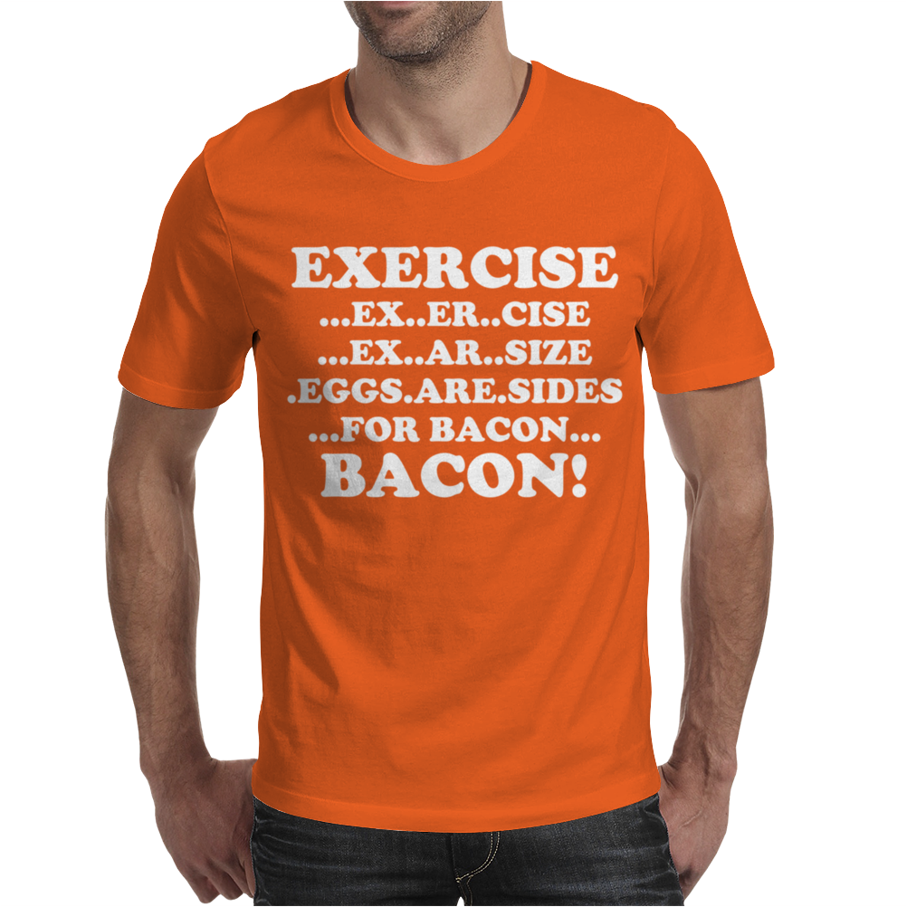 Exercise Eggs are Sides for Bacon Mens T-Shirt
