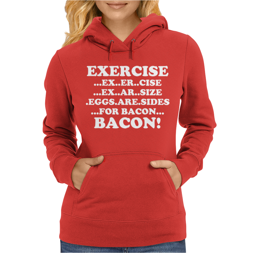 Exercise Eggs are Sides for Bacon Womens Hoodie