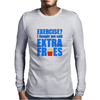 Exercise? I thought you said extra fries! Mens Long Sleeve T-Shirt
