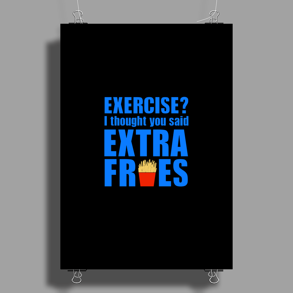 Exercise? I thought you said extra fries! Poster Print (Portrait)