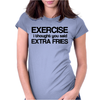 Exercise i thought you said extra fries Womens Fitted T-Shirt