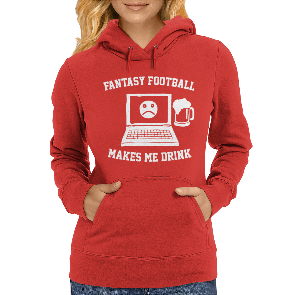 Fantasy Football Makes Me Drink Womens Hoodie