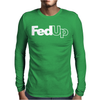 FedUp funny Mens Long Sleeve T-Shirt