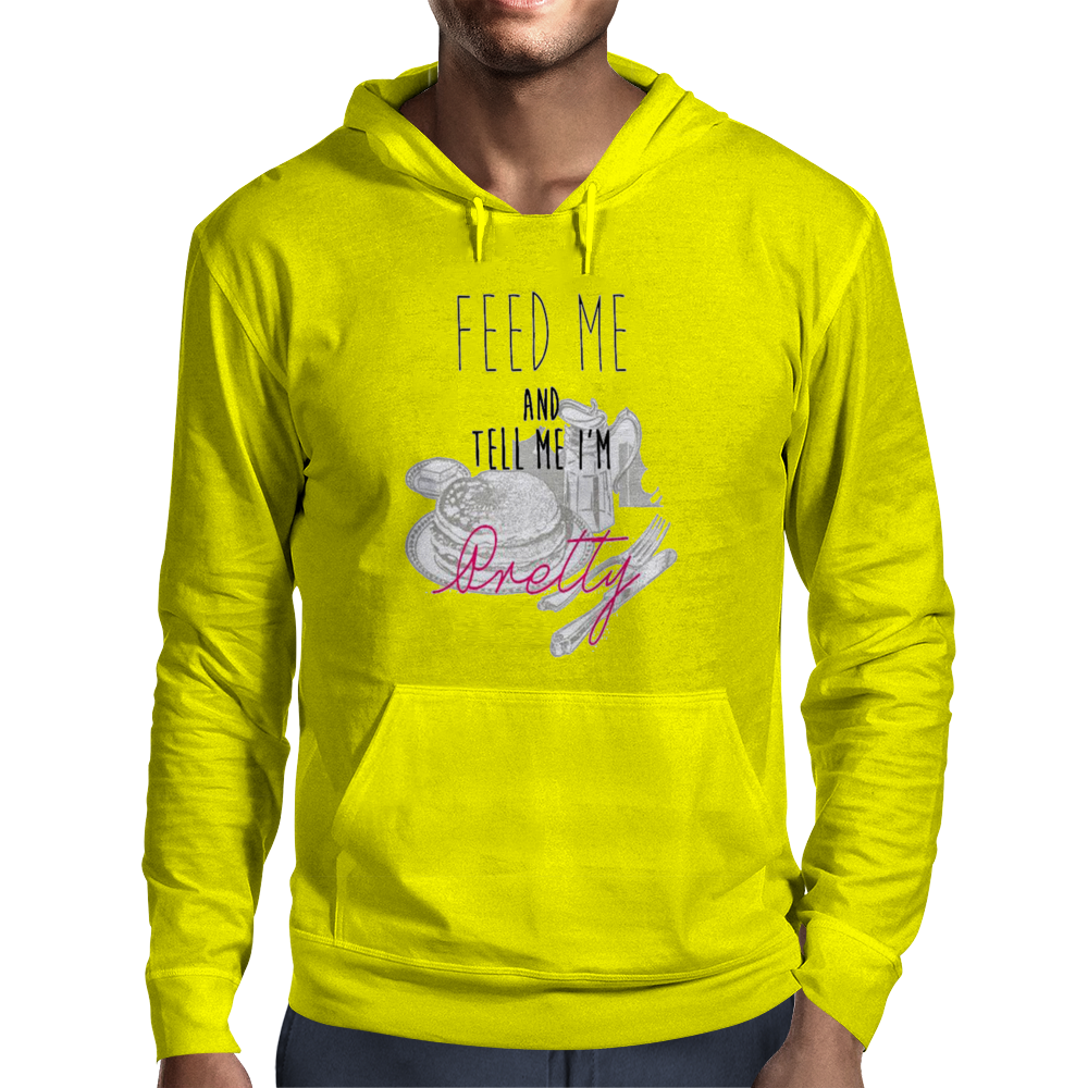 Feed Me and Tell Me I'm Pretty Mens Hoodie