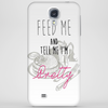 Feed Me and Tell Me I'm Pretty Phone Case