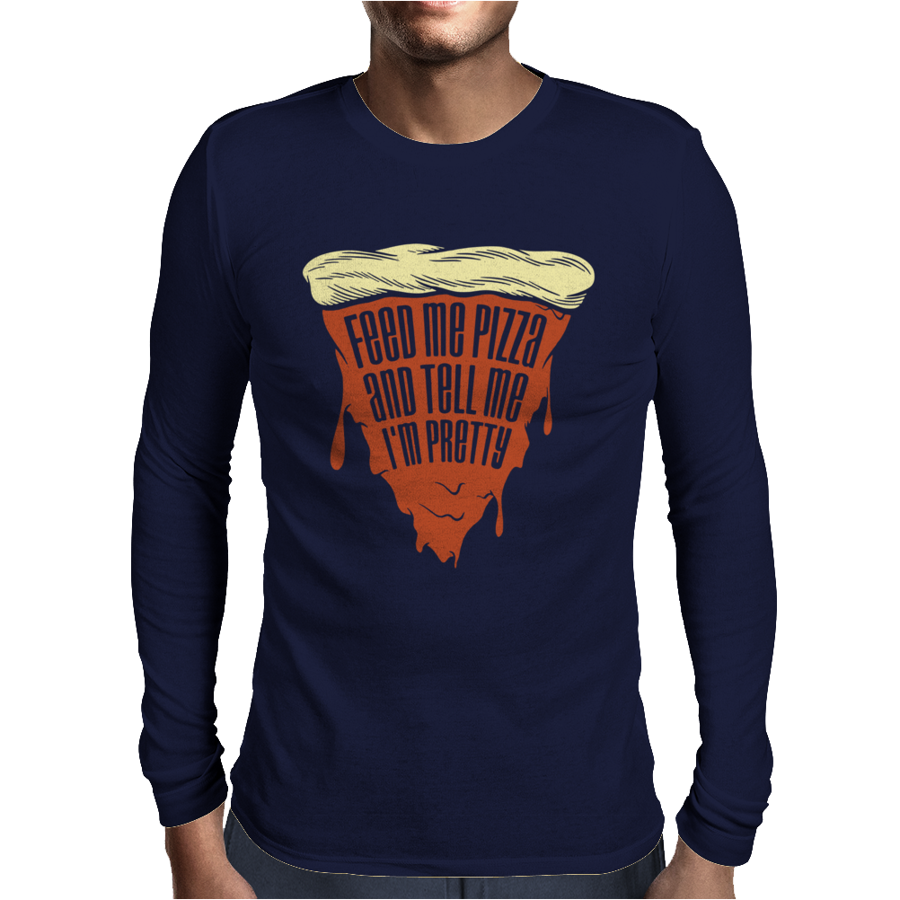 Feed Me Pizza Tell Me I'm Pretty Mens Long Sleeve T-Shirt