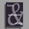 Fierce Unstoppable and Strong Poster Print (Portrait)