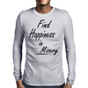 Find Happiness in Misery Mens Long Sleeve T-Shirt