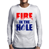 Fire in the Hole Mens Long Sleeve T-Shirt