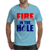 Fire in the Hole Mens T-Shirt