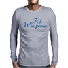 Fish Whisperer Funny Mens Long Sleeve T-Shirt