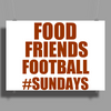 FOOD FRIENDS FOOTBALL #SUNDAYS Poster Print (Landscape)