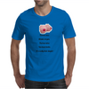 Fool me once shame on you fool me twice you have boobs It's really that simple !  Mens T-Shirt