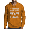 For Beer I Crawl - Funny Mens Hoodie