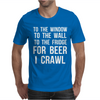 For Beer I Crawl - Funny Mens T-Shirt
