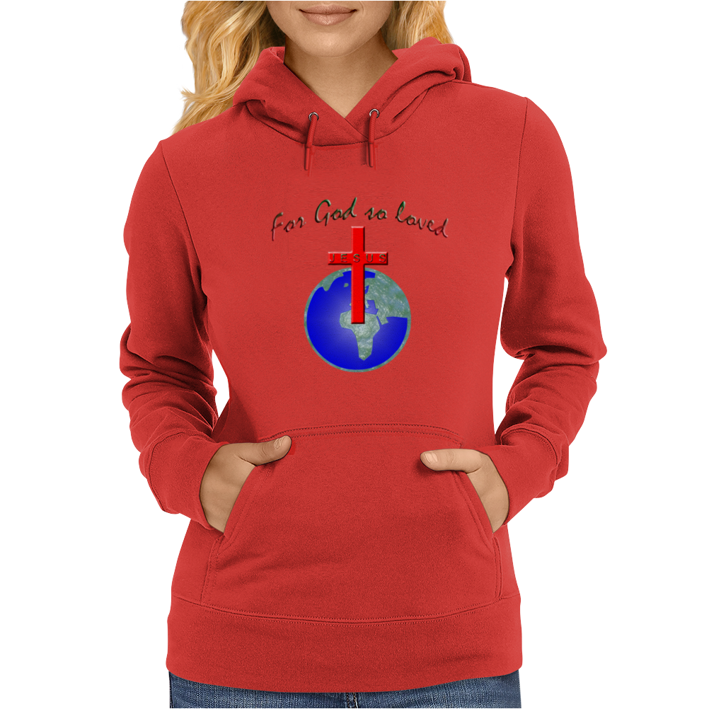 For God so loved Womens Hoodie