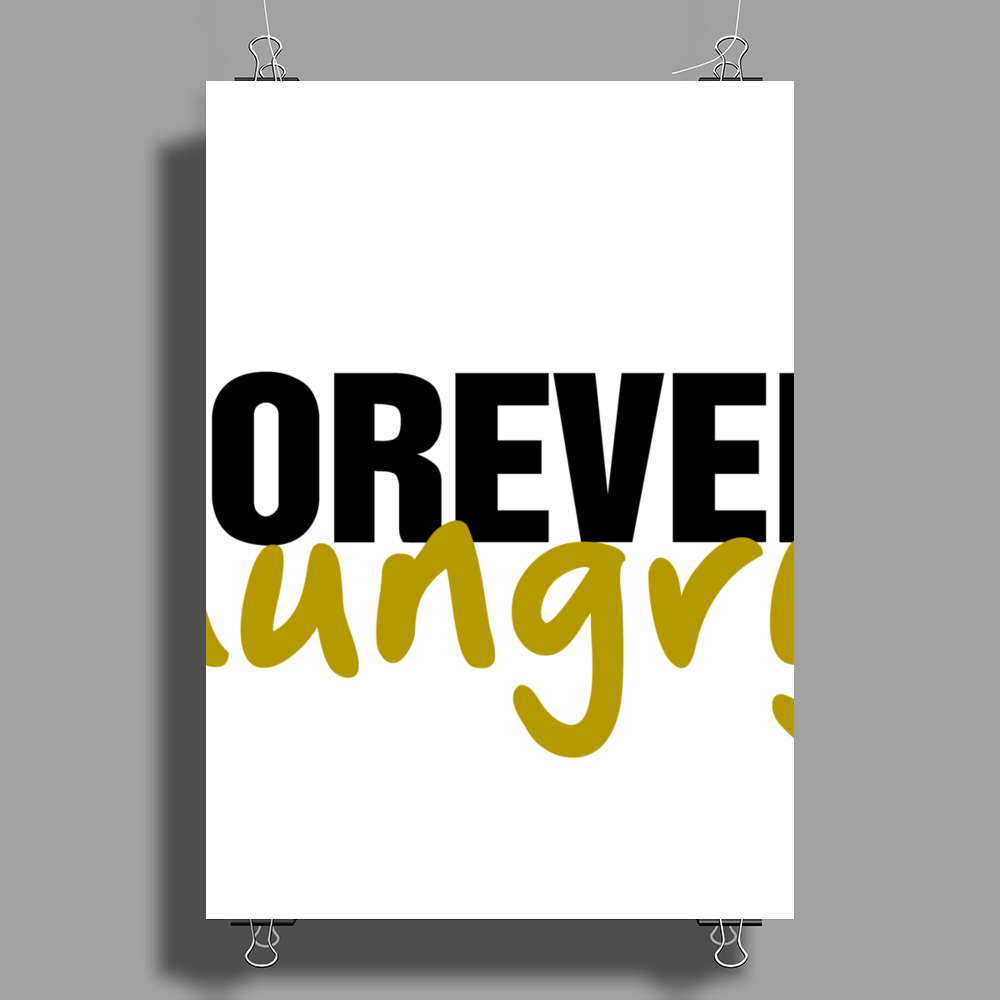 Forever Hungry Poster Print (Portrait)