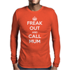 Freak Out and Call Mum (Keep Calm) Mens Long Sleeve T-Shirt