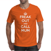 Freak Out and Call Mum (Keep Calm) Mens T-Shirt