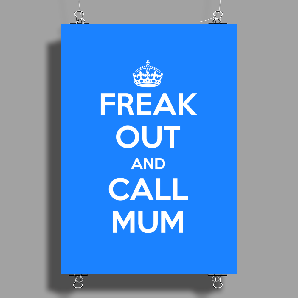 Freak Out and Call Mum (Keep Calm) Poster Print (Portrait)