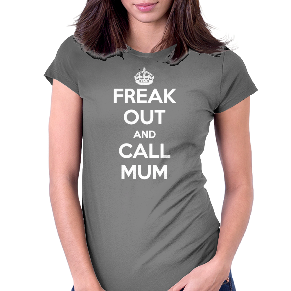 Freak Out and Call Mum (Keep Calm) Womens Fitted T-Shirt