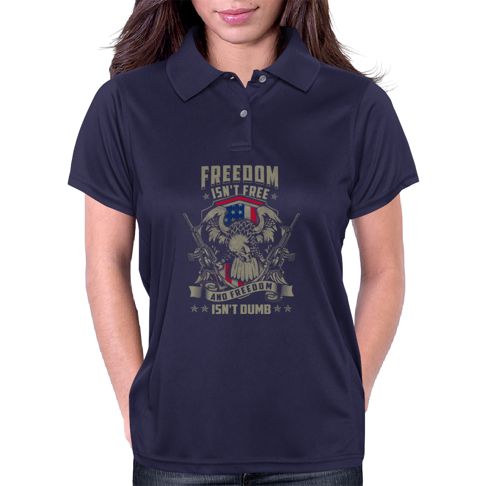 Freedom isn't Free, and Freedom isn't Dumb Womens Polo