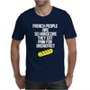 French People Are So Hard They Eat Pain For Breakfast Mens T-Shirt