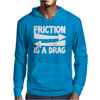 Friction Is A Drag Mens Hoodie
