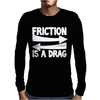 Friction Is A Drag Mens Long Sleeve T-Shirt