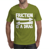 Friction Is A Drag Mens T-Shirt