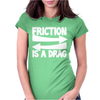 Friction Is A Drag Womens Fitted T-Shirt