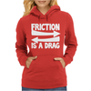 Friction Is A Drag Womens Hoodie