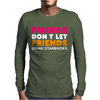 Friends Dont Let Mens Long Sleeve T-Shirt