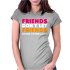 Friends Dont Let Womens Fitted T-Shirt