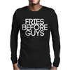 FRIES BEFORE GUYS Mens Long Sleeve T-Shirt
