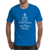 Fuk Everything And Become A Pirate Mens T-Shirt