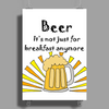 Funny Cool Beer is not Just for Breakfast Anymore Art Poster Print (Portrait)