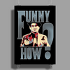 FUNNY HOW ? Poster Print (Portrait)