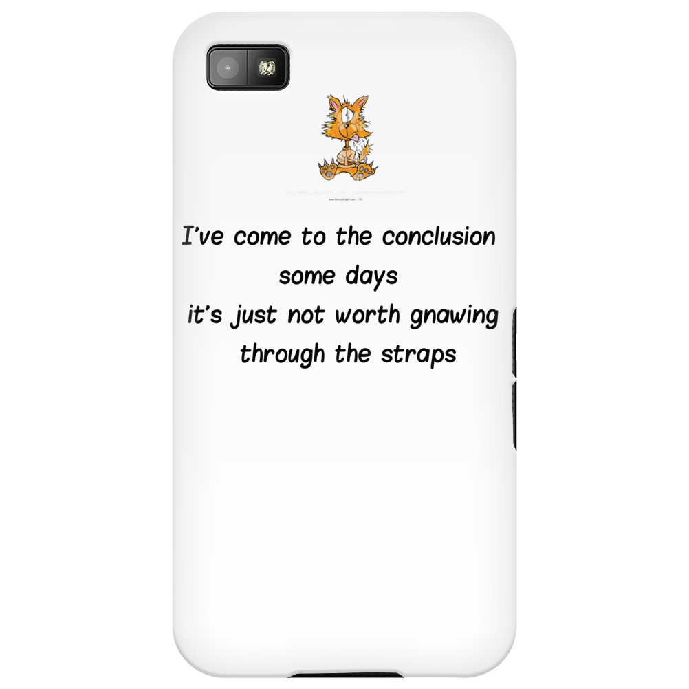 FUNNY HUMOUR I'VE COME TO THE CONCLUSION SOME DAYS IT'S JUST NOT WORTH GNAWING THROUGH THE STRAPS Phone Case