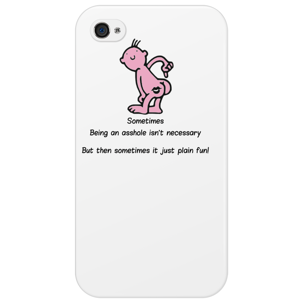 FUNNY HUMOUR LAUGH SOMETIMES BEING AN ASSHOLE ISN'T NECESSARY BUT THEN SOMETIMES IT'S JUST PLAIN FUN Phone Case