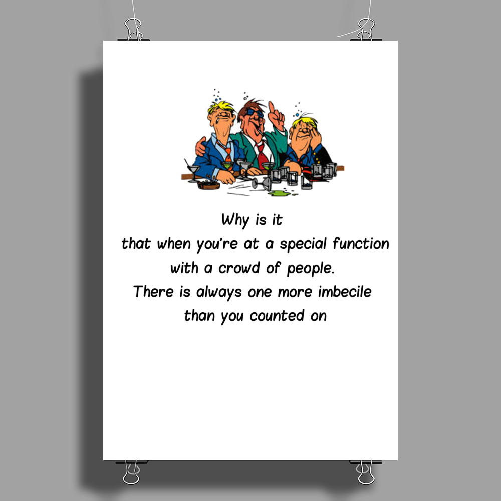 FUNNY HUMOUR LAUGHTER WHY IS IT THAT WHEN YOU'RE AT A SPECIAL FUNCTION WITH A CROWD OF PEOPLE THERE Poster Print (Portrait)