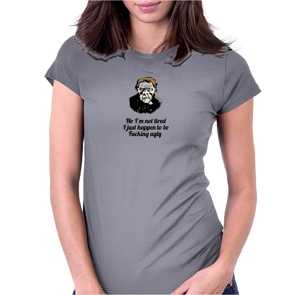 funny humour satire No I'm not tired I just happen to be fucking ugly Womens Fitted T-Shirt