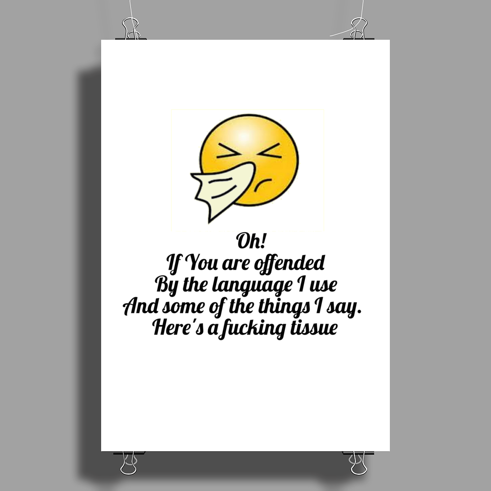 funny ,humour satire OH! IF YOU ARE OFFENDED BY THE LANGUAGE I USE AND SOME OF THE THINGS I SAY.HERE Poster Print (Portrait)
