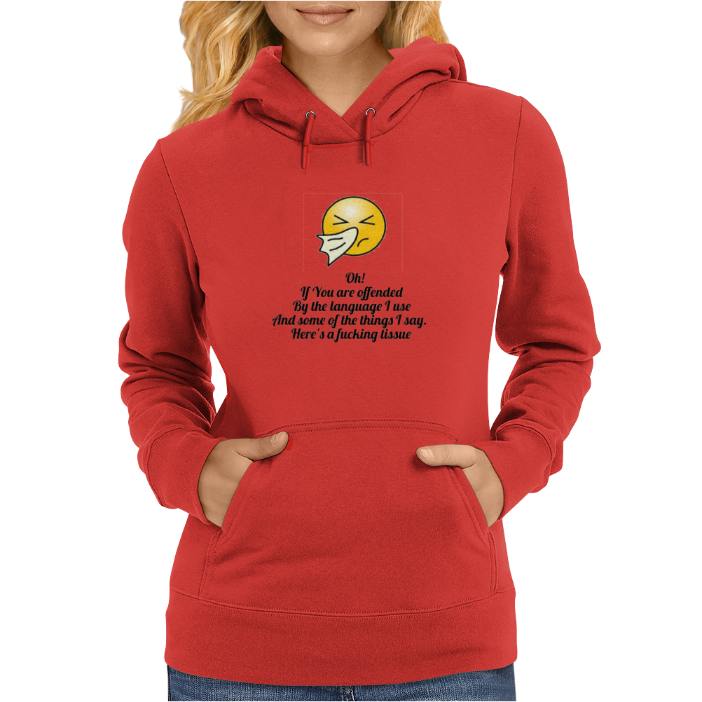 funny ,humour satire OH! IF YOU ARE OFFENDED BY THE LANGUAGE I USE AND SOME OF THE THINGS I SAY.HERE Womens Hoodie