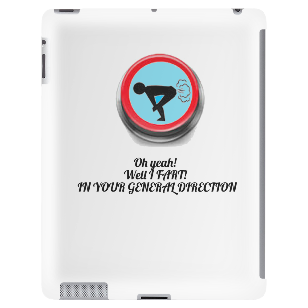 FUNNY  HUMOUR SATIRE OH! YEAH! I FART IN YOUR GENERAL DIRECTION Tablet